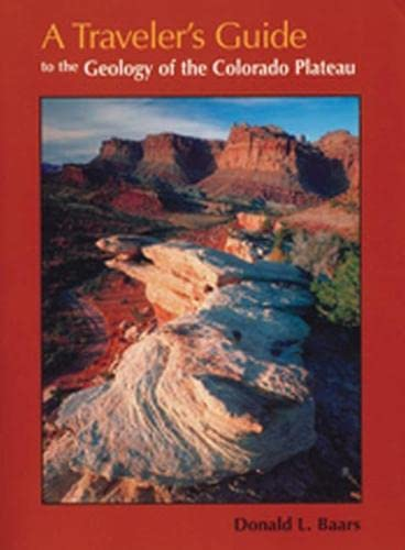 A Traveler's Guide to the Geology of the Colorado Plateau: Baars, Donald L
