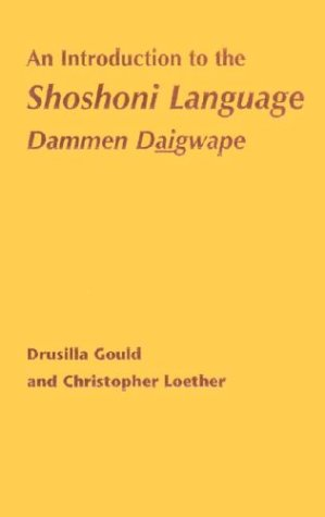 An Introduction to the Shoshoni Language: Dammen Daigwape: Gould, Drusilla; Loether, Christopher