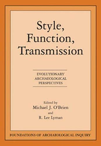 9780874807486: Style, Function, Transmission: Evolutionary Archaeological Perspectives (Foundations of Archaeological Inquiry)