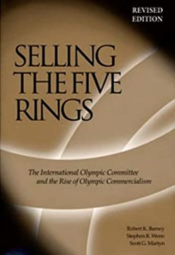 Selling The Five Rings: The IOC and: Barney, Robert K;