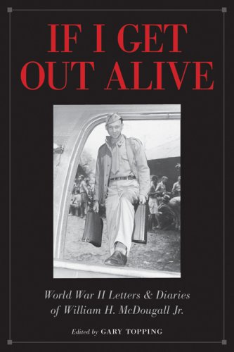 9780874808919: If I Get Out Alive: The World War II Letters and Diaries of William H McDougall Jr