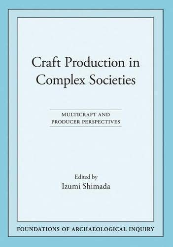9780874809022: Craft Production in Complex Societies: Multicraft and Producer Perspectives (Foundations of Archaeological Inquiry)