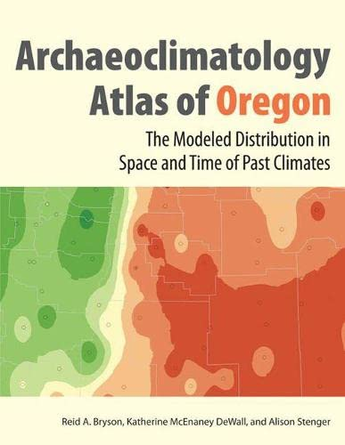 9780874809268: The Archaeoclimatology Atlas of Oregon: The Modeled Distribution in Space and Time of Past Climates