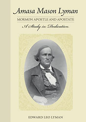 9780874809404: Amasa Mason Lyman, Mormon Apostle and Apostate: A Study in Dedication