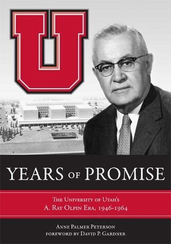 9780874809695: Years of Promise: The University of Utah's A. Ray Olpin Era, 1946-1964