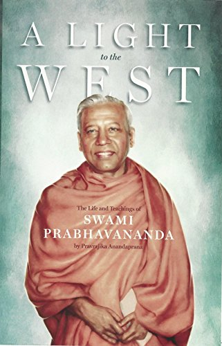 A Light to the West: the Life and Times of Swami Prabhavananda: from notes taken by Pravrajika ...