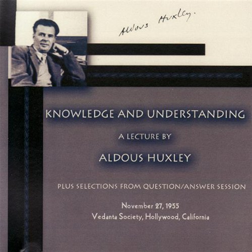 Knowledge and Understanding: A Lecture by Aldous Huxley (0874819571) by Aldous Huxley