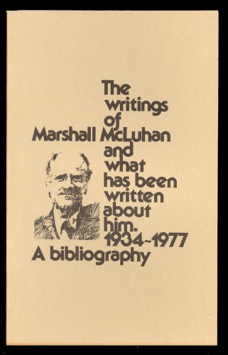 The Writings of Marshall McLuhan and what has been written about him. 1934-1977 A bibliography