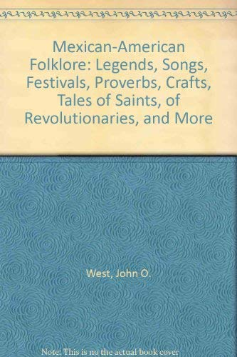 9780874830606: Mexican-American folklore: Legends, songs, festivals, proverbs, crafts, tales of saints, of revolutionaries, and more (The American folklore series)