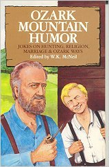 Ozark Mountain Humor: Jokes on Hunting, Religion, Marriage and Ozark Ways: McNeil, W. K.
