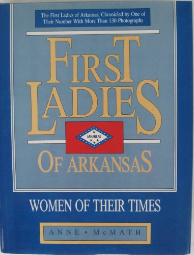 First Ladies of Arkansas: Women of Their Times: Anne McMath