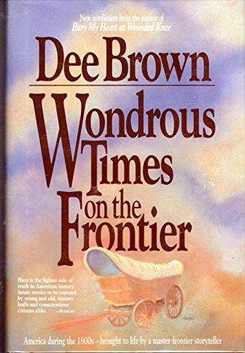 Wondrous Times on the Frontier (Signed): Brown, Dee Alexander