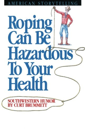 9780874831467: Roping Can Be Hazardous to Your Health: Southwestern Humor