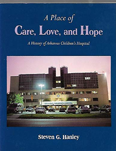 9780874833683: A Place of Care, Love, and Hope: A History of Arkansas Children's Hospital