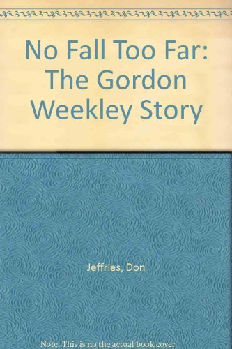 9780874834093: No Fall Too Far: The Gordon Weekley Story