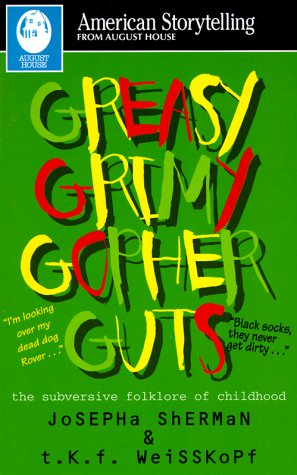 9780874834444: Greasy Grimy Gopher Guts: The Subversive Folklore of Childhood (American Storytelling)
