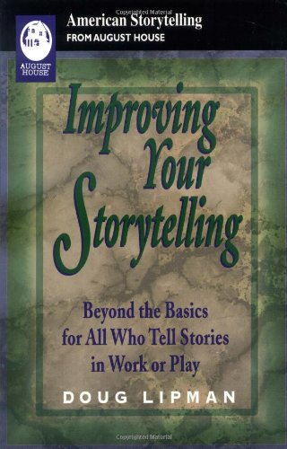 9780874835304: Improving Your Storytelling: Beyond the Basics for All Who Tell Stories in Work or Play (American Storytelling)