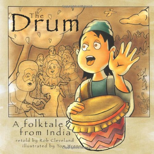 The Drum: A Folktale from India (Story Cove: a World of Stories): Rob Cleveland; Illustrator-Tom ...