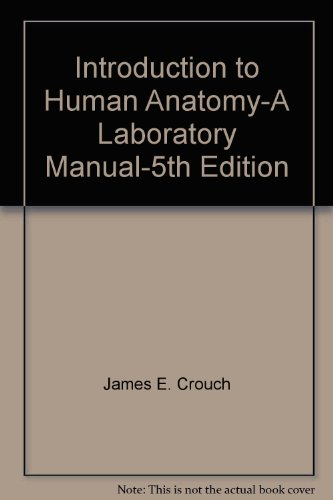 Introduction to Human Anatomy-A Laboratory Manual-5th Edition: Crouch, James E.