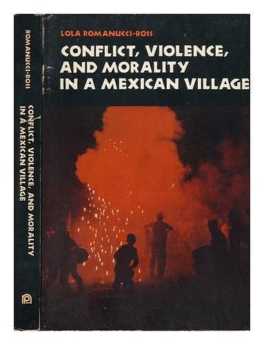 Conflict, Violence and Morality in a Mexican Village: Romanucci-Ross, Lola