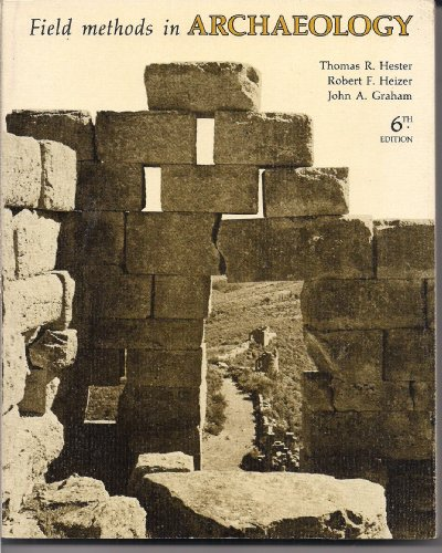 Field Methods in Archaeology, 6th edition: Thomas R. Hester,