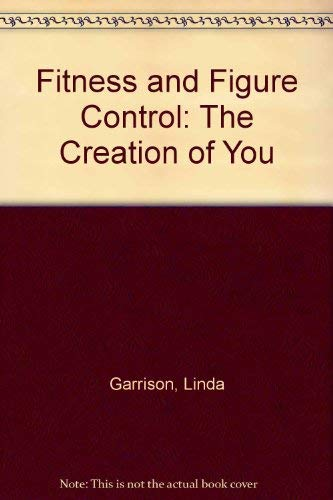 Fitness and Figure Control : The Creation: Garrison, Linda, Leslie,