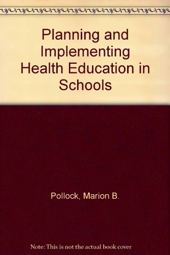 Planning and Implementing Health Education in Schools: Marion Pollock