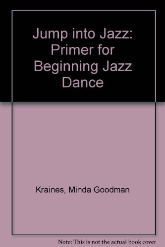 Jump into Jazz: A Primer for the Beginning Jazz Dance Student