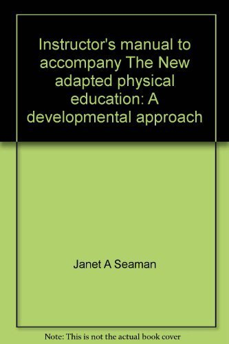 Instructor's manual to accompany The New adapted physical education: A developmental approach:...