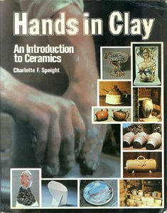 Hands in Clay: An Introduction to Ceramics: Charlotte F. Speight