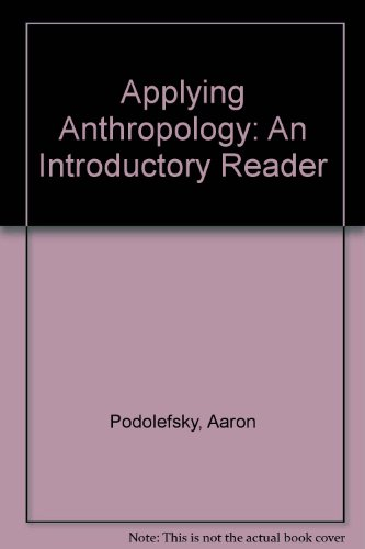 Applying Anthropology: An Introductory Reader: Podolefsky, Aaron, Brown,