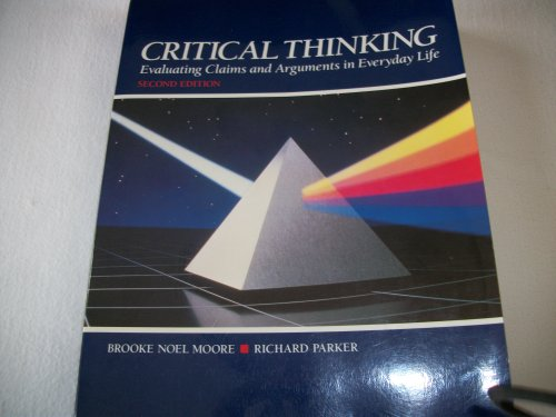 Critical Thinking: Evaluating Claims and Arguments in Everyday Life: Moore, Brooke Noel, Parker, ...