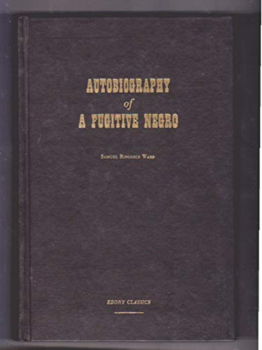 Autobiography of a Fugitive Negro: His Anti-Slavery Labors in the United States, Canada & England