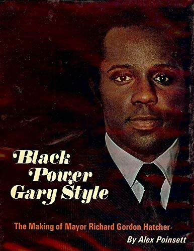 Black Power Gary Style : the Making of Mayor Richard Gordon Hatcher