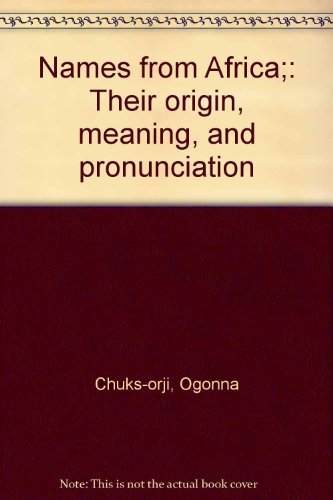 Names from Africa;: Their origin, meaning, and pronunciation: Chuks-orji, Ogonna