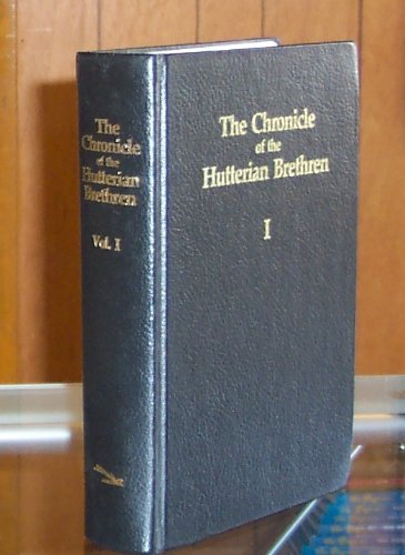 The Chronicle of the Hutterian Brethren, Vol. I: Known As Das Gro§e Geschichtbuch der ...