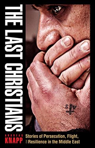 The Last Christians: Stories of Persecution, Flight,: Knapp, Andreas