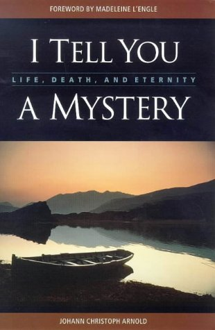 I Tell You a Mystery: Life, Death: Arnold, Johann Christoph
