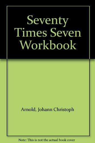 Seventy Times Seven Workbook: Johann Christoph Arnold