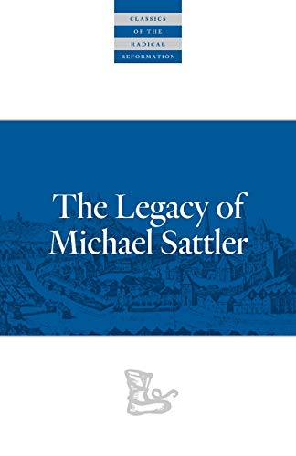 9780874862560: The Legacy of Michael Sattler
