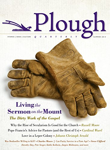 Plough Quarterly No. 1: Living the Sermon: Moore, Russell D.;