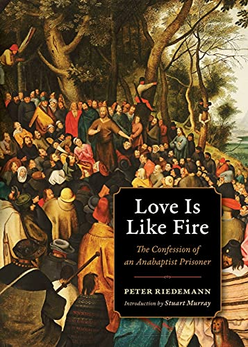 9780874867350: Love Is Like Fire: The Confession of an Anabaptist Prisoner (Plough Spiritual Guides: Backpack Classics)
