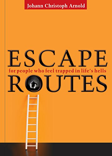Escape Routes: For People Who Feel Trapped in Life's Hells: Arnold, Johann Christoph