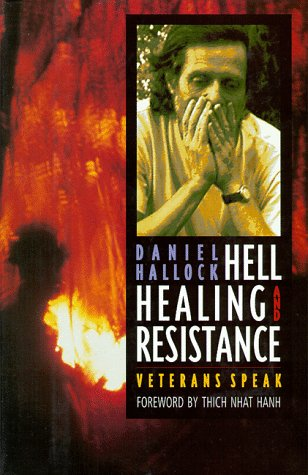 Hell Healing and Resistance Veterans Speak: Hallock, D.with Foreword by,Thich Nhat Hanh and Preface...