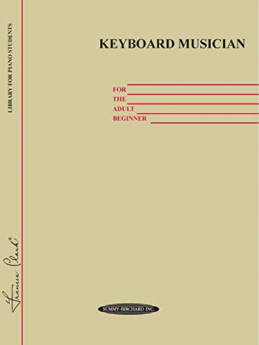 Keyboard Musician : for the Adult Beginner : Library for Piano Students [student songbook, Sheet ...