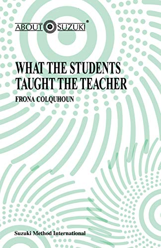 9780874874389: What the Students Taught the Teacher (About Suzuki Series)