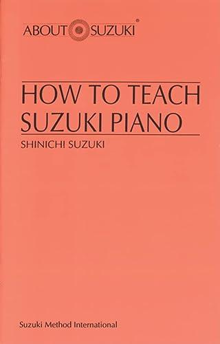 9780874875836: How to Teach Suzuki Piano (About Suzuki Series (Piano Reference))