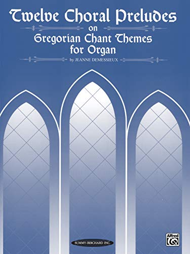 Twelve Choral Preludes on Gregorian Chant Themes: Demessieux, Jeanne