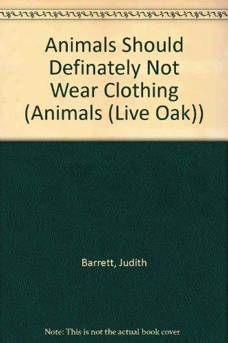 9780874881462: Animals Should Definitely Not Wear Clothing (Animals (Live Oak))