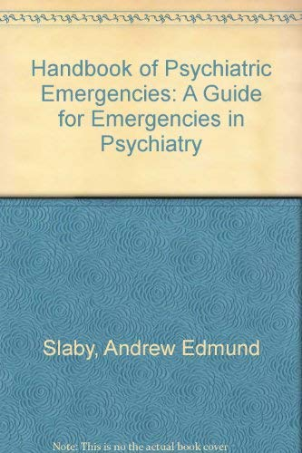 The Handbook of Psychiatric Emergencies: Slaby, Andrew E.; Lieb, Julian and Tancredi, Laurence R.